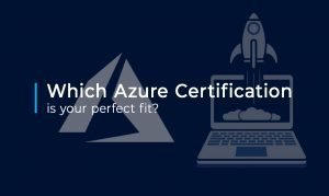 which Azure Certification is Your perfect fit